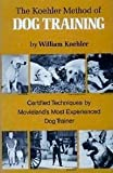 The Koehler Method of Dog Training: Certified Techniques by Movielands Most Experienced Dog Trainer