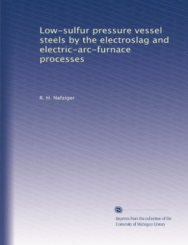 Low-Sulfur Pressure Vessel Steels By The Electroslag And Electric-Arc-Furnace Processes
