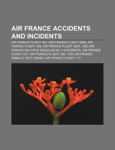 Air France accidents and incidents: Air France Flight 447, Air France Flight 8969, Air France Flight 358, Air France Flight 4590