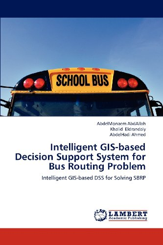Intelligent GIS-based Decision Support System for Bus Routing Problem: Intelligent GIS-based DSS for Solving SBRP