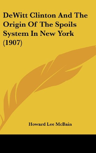 DeWitt Clinton and the Origin of the Spoils System in New York (1907)