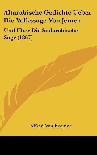 Altarabische Gedichte Ueber Die Volkssage Von Jemen: Und Uber Die Sudarabische Sage (1867)