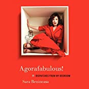 Agorafabulous!: Dispatches From My Bedroom | [Sara Benincasa]