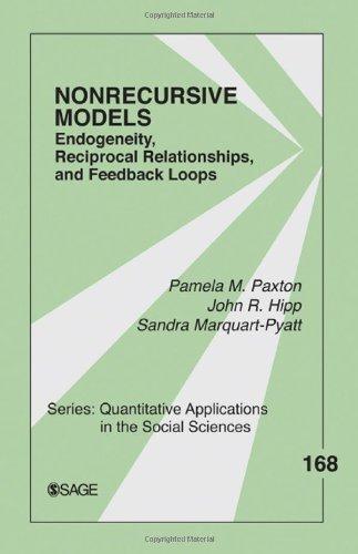 Nonrecursive Models: Endogeneity, Reciprocal Relationships, and Feedback Loops: 168 (Quantitative Applications in the Social Sciences)