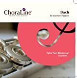 ChoraLine Voice Part Rehearsal Recordings SOPRANO 1 Voice Part for Bach St Matthew Passion Rehearsal CD