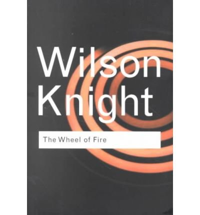 [The Wheel of Fire] (By: G. Wilson Knight) [published: May, 2001]