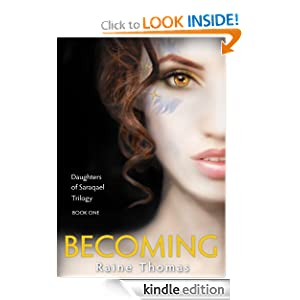 Kindle Book Bargains: Becoming (Daughters of Saraqael Book One), by Raine Thomas. Publisher: Iambe Books (July 24, 2011)