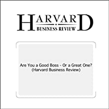 Are You a Good Boss - Or a Great One? (Harvard Business Review) (       UNABRIDGED) by Linda A. Hill, Kent Lineback Narrated by Todd Mundt