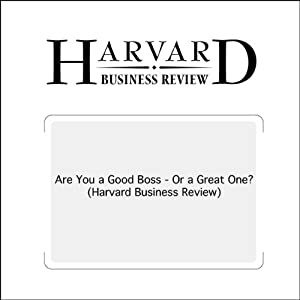 Are You a Good Boss - Or a Great One? (Harvard Business Review) | [Linda A. Hill, Kent Lineback]