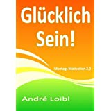 "Gl�cklich Sein!: Montags Motivation 2.0von ""Andr� Loibl"""