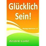 """Gl�cklich Sein!: Montags Motivation 2.0von """"Andr� Loibl"""""""