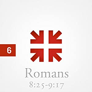 Romans: The Greatest Letter Ever Written, Part 6 | [John Piper]