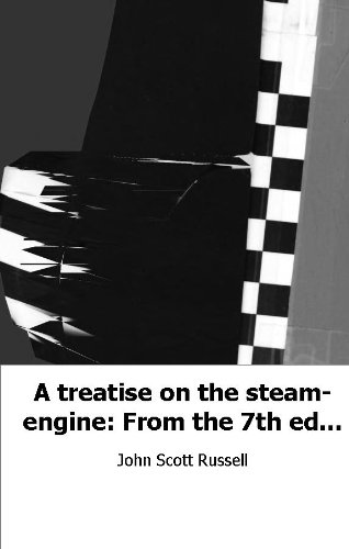 A treatise on the steam-engine: From the 7th ed. of the Encyclopaedia brit