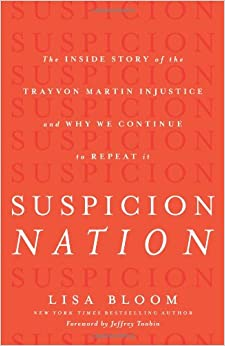 Suspicion Nation: The Inside Story of the Trayvon Martin Injustice and Why We Continue to Repeat It by Lisa Bloom