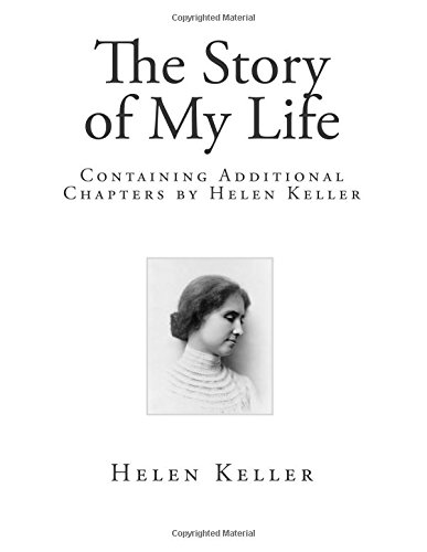 The Story of My Life: Containing Additional Chapters by Helen Keller (Special Edition)