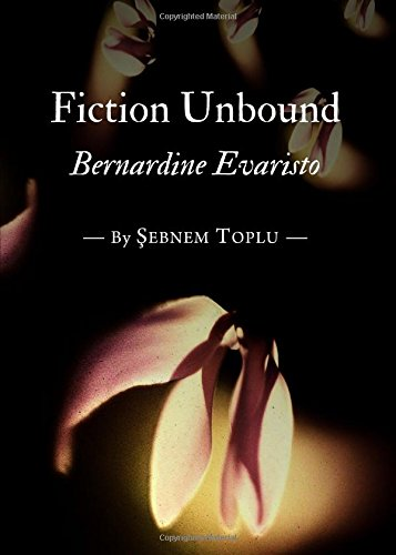 Fiction Unbound: Bernardine Evaristo, by Sebnem Toplu