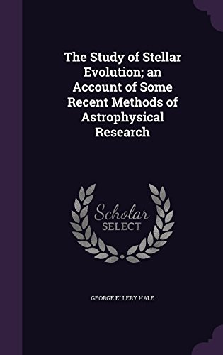The Study of Stellar Evolution; an Account of Some Recent Methods of Astrophysical Research