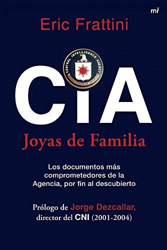 CIA. Joyas de familia: Los documentos más comprometedores de la Agencia, por fin al descubierto (MR Ahora)