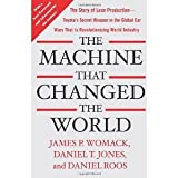 The Machine That Changed the World: The Story of Lean Production-- Toyota's Secret Weapon in the Global Car Wars That Is Now Revolutionizing World Industry by Womack, James P., Jones, Daniel T., Roos, Daniel Reprint Edition [Paperback(2007)]