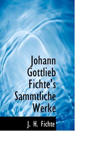 Johann Gottlieb Fichte's Sammtliche Werke