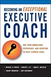img - for Becoming an Exceptional Executive Coach: Use Your Knowledge, Experience, and Intuition to Help Leaders Excel   [BECOMING AN EXCEPTIONAL EXECUT] [Hardcover] book / textbook / text book