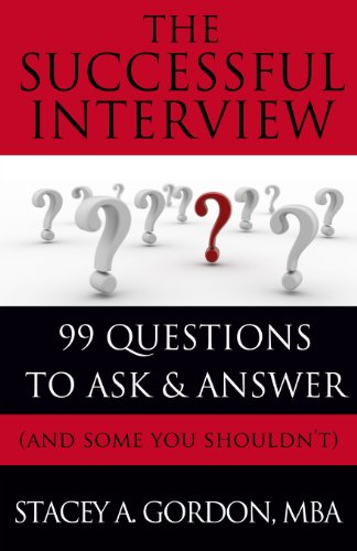 The Successful Interview: 99 Questions to Ask and Answer (and Some You Shouldn't)