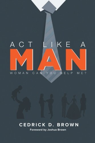 ACT Like a Man: Woman, Can You Help Me?