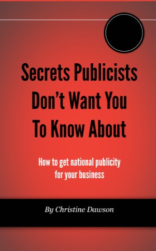 Christine Dawson - Secrets publicists don't want you to know about | Perfect for the entrepreneur on a budget | (English Edition)