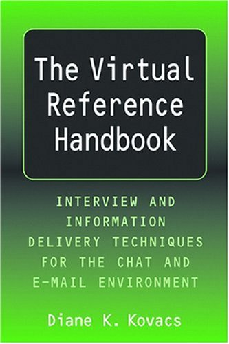 Virtual Reference Handbook: Interview and Information Delivery Techniques for the Chat and E-Mail Environments