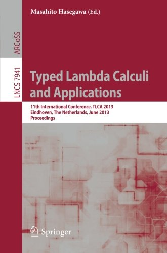 Typed Lambda Calculi and Applications: 11th International Conference, TLCA 2013, Eindhoven, The Netherlands, June 26-28,