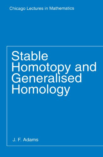 Stable Homotopy and Generalised Homology (Chicago Lectures in Mathematics)