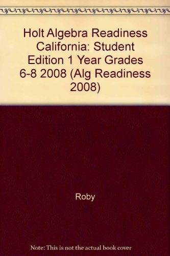 Holt Algebra Readiness California: Student Edition 1 Year Grades 6-8 2008 (alg Readiness 2008)