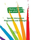 Sue Soan Teaching Children with Special Needs: Specific Intervention Programmes and Strategies