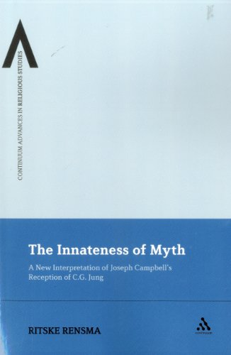 The Innateness of Myth: A New Interpretation of Joseph Campbell's Reception of C.G. Jung (Continuum Advances In Religious Studies)