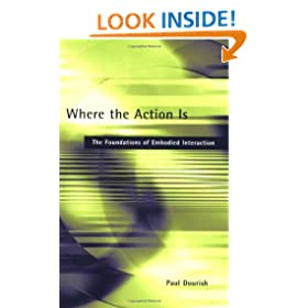 Where the Action Is: The Foundations of Embodied Interaction (Bradford Books)