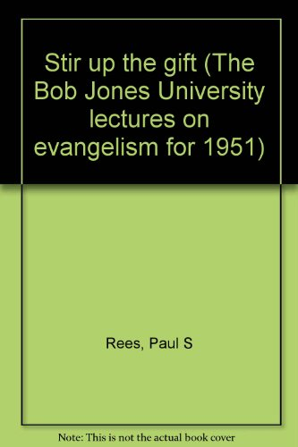 Stir up the gift (The Bob Jones University lectures on evangelism for 1951) PDF