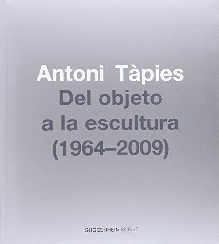 Antoni Tàpies. Del objeto a la escultura (1964-2009)