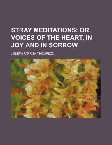 Stray meditations;  or, Voices of the heart, in joy and in sorrow