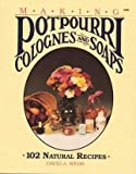 Making Potpourri, Soaps & Colognes: 102 Natural Recipes (0830690182) by Webb