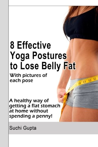 8 Effective Yoga Postures to Lose Belly Fat: A healthy way of getting flat stomach at home without spending a penny.