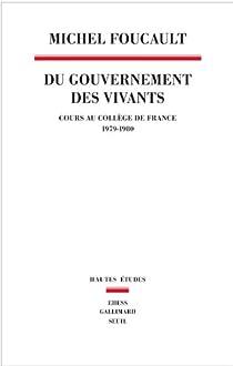 Du gouvernement des vivants (1979-1980) par Foucault