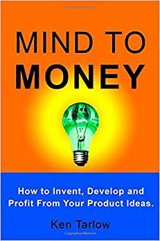 Mind To Money: How To Invent, Develop And Profit From Your Product Ideas.