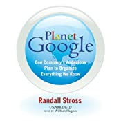 Planet Google: One Company's Audacious Plan to Organize Everything We Know | [Randall Stross]