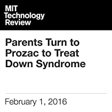 Parents Turn to Prozac to Treat Down Syndrome Other by Bonnie Rochman Narrated by Todd Mundt