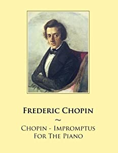 Chopin - Impromptus For The Piano: 50 (Samwise Music For Piano) by CreateSpace Independent Publishing Platform
