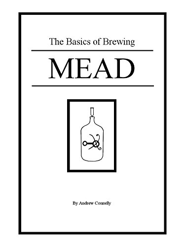 The Basics of Brewing Mead by Andrew Connelly