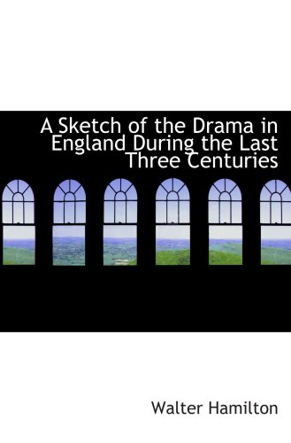 A Sketch of the Drama in England During the Last Three Centuries