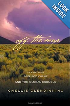 Off The Map An Expedition Deep into Empire and the Global Economy - Chellis Glendinning