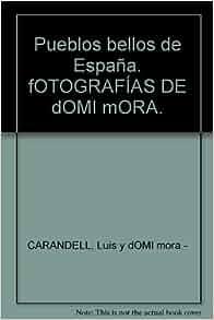 Pueblos bellos de España. fOTOGRAFÍAS DE dOMI mORA.: Amazon.com
