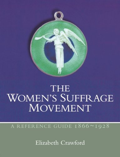 The Women's Suffrage Movement: A Reference Guide 1866-1928 (Women's and Gender History)